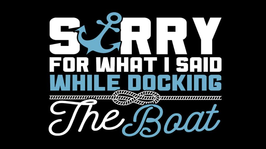 Sorry for What I Said While Docking the Boat