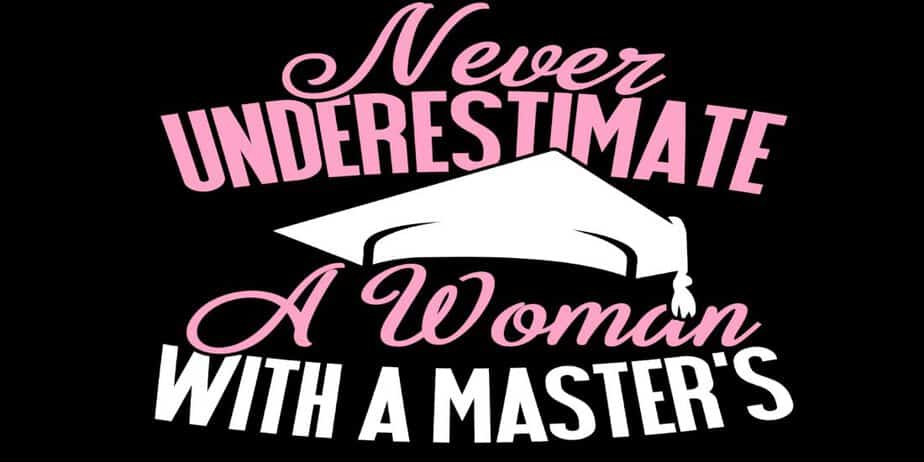 Never Underestimate a Woman with a Masters