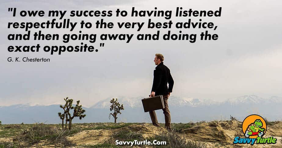 I owe my success to having listened respectfully to