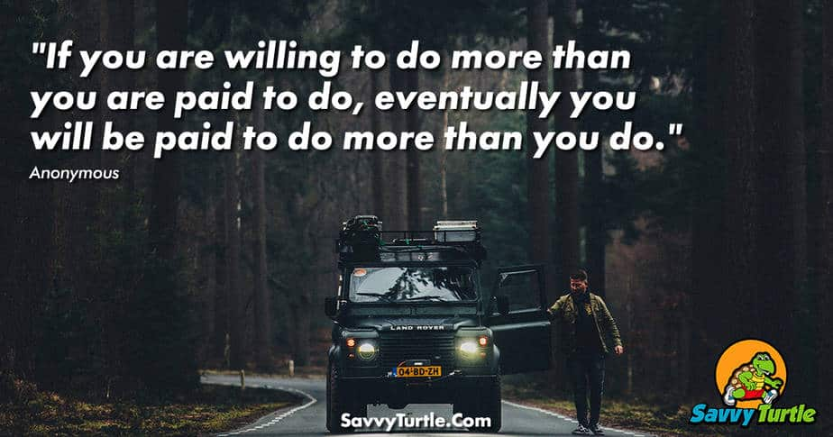 If you are willing to do more than you are paid to do,