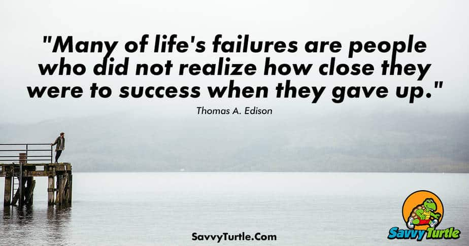 Many of lifes failures are people who did not realize