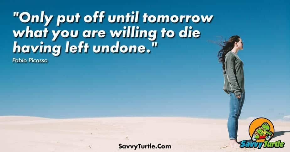 Only put off until tomorrow what you are willing to die having left undone