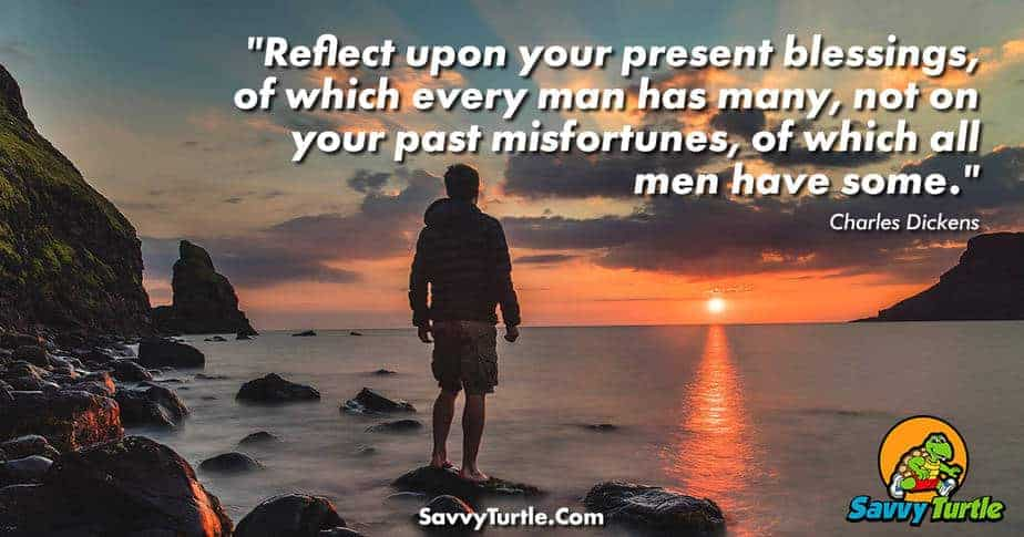 Reflect upon your present blessings