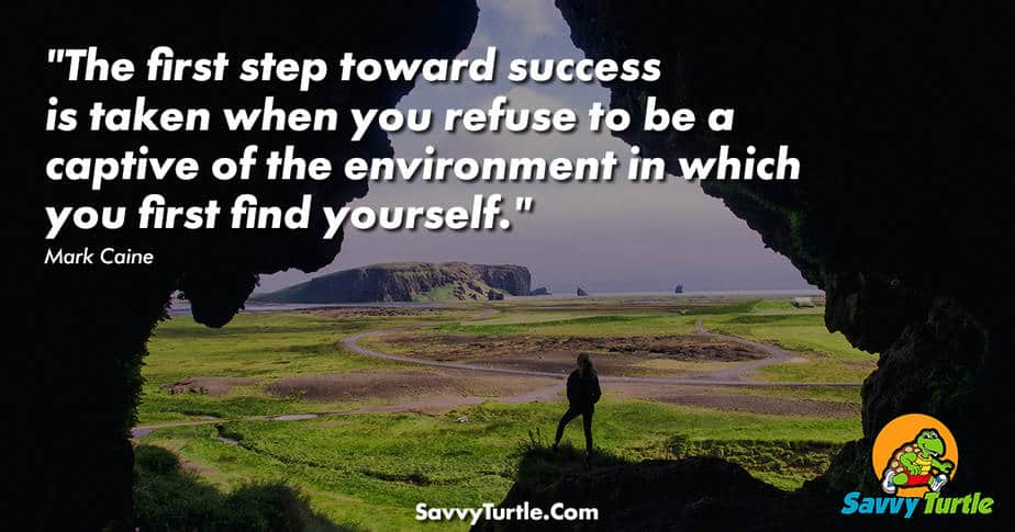 The first step toward success is taken when you refuse to