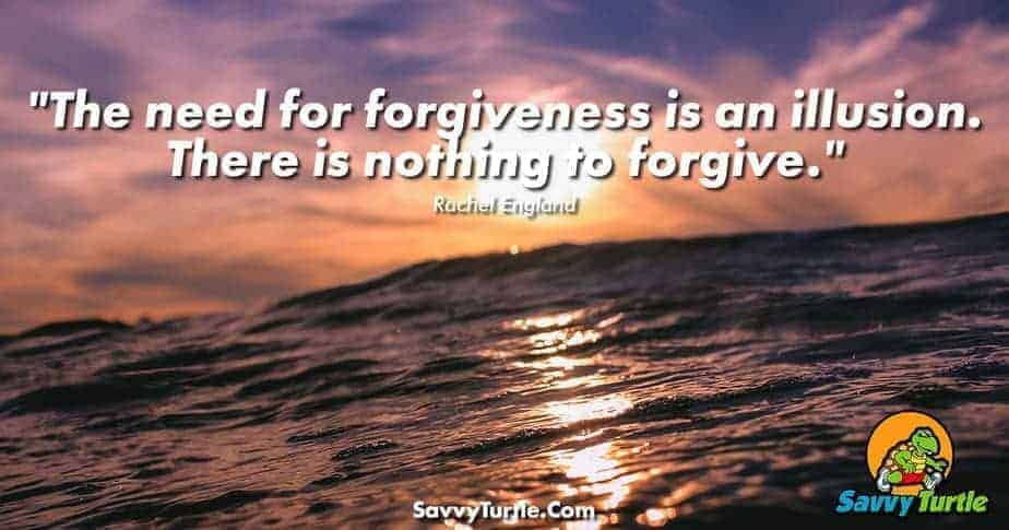 The need for forgiveness is an illusion