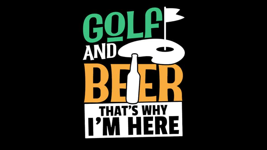 Golf and Beer Thats Why Im Here