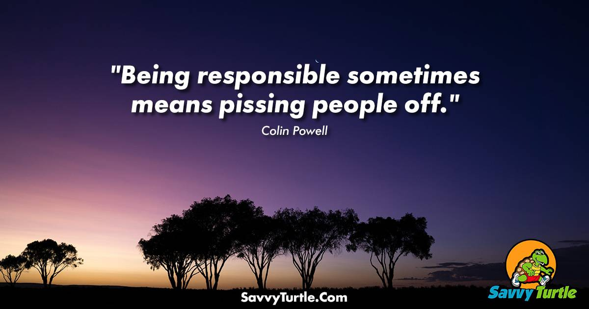 Being responsible sometimes means pissing people off