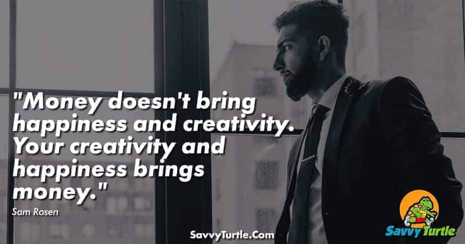 Money doesnt bring happiness and creativity