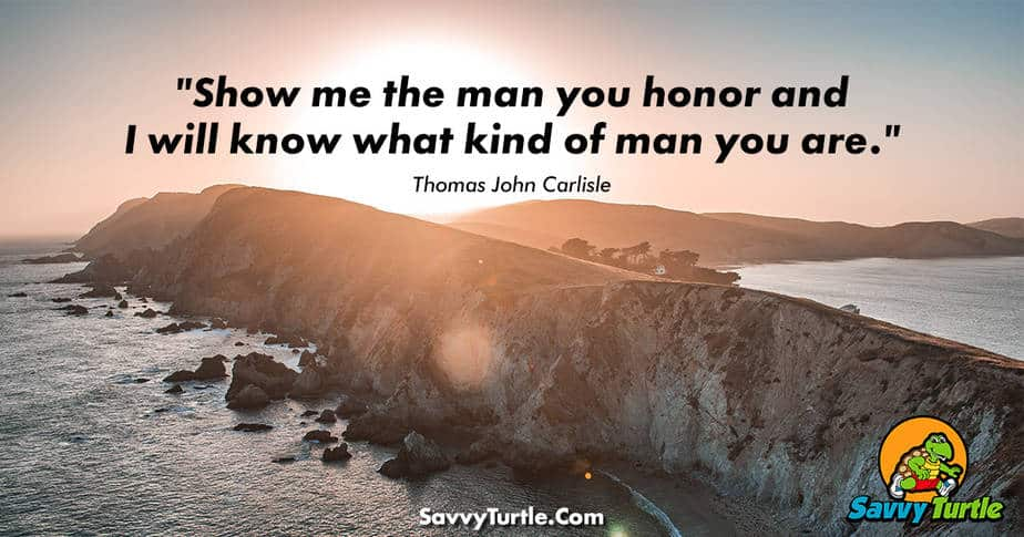 Show-me-the-man-you-honor-and-I-will-know-what-kind-of-man-you-are