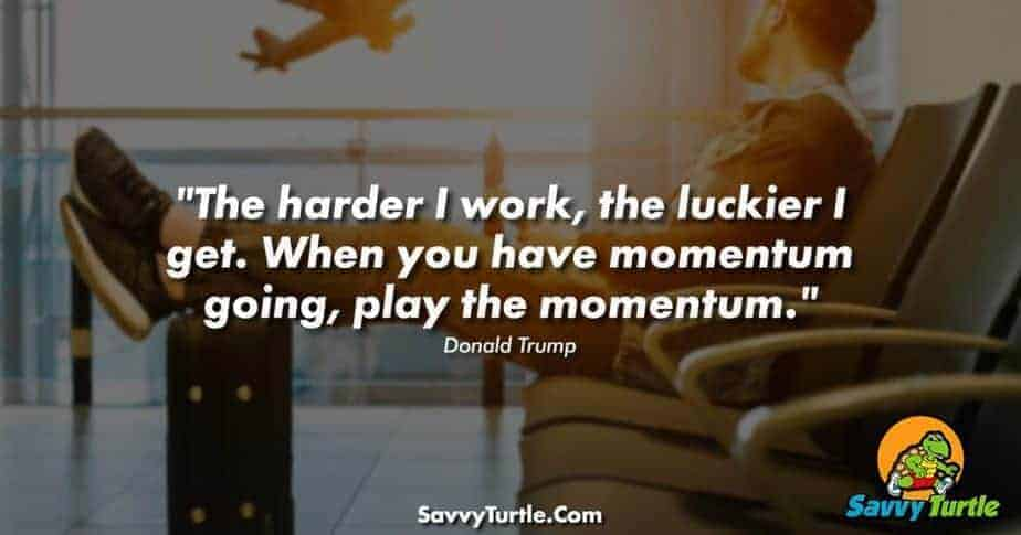 The harder I work the luckier I get