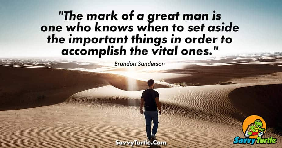 The mark of a great man is one who knows when to set aside
