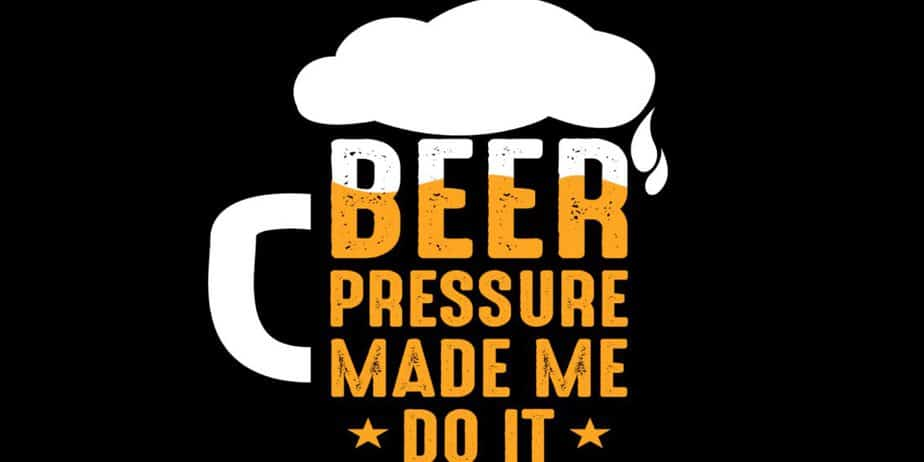 Beer Pressure Made Me Do It