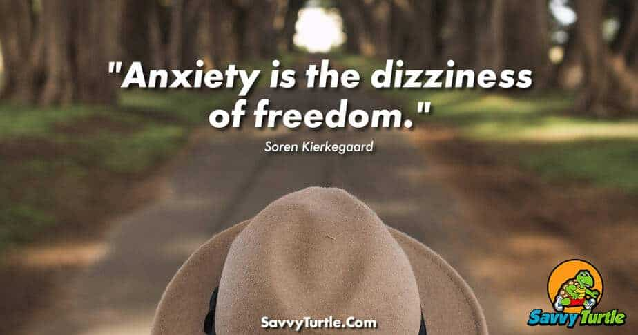 Anxiety is the dizziness of freedom