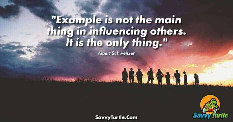 Example is not the main thing in influencing others it is the only thing
