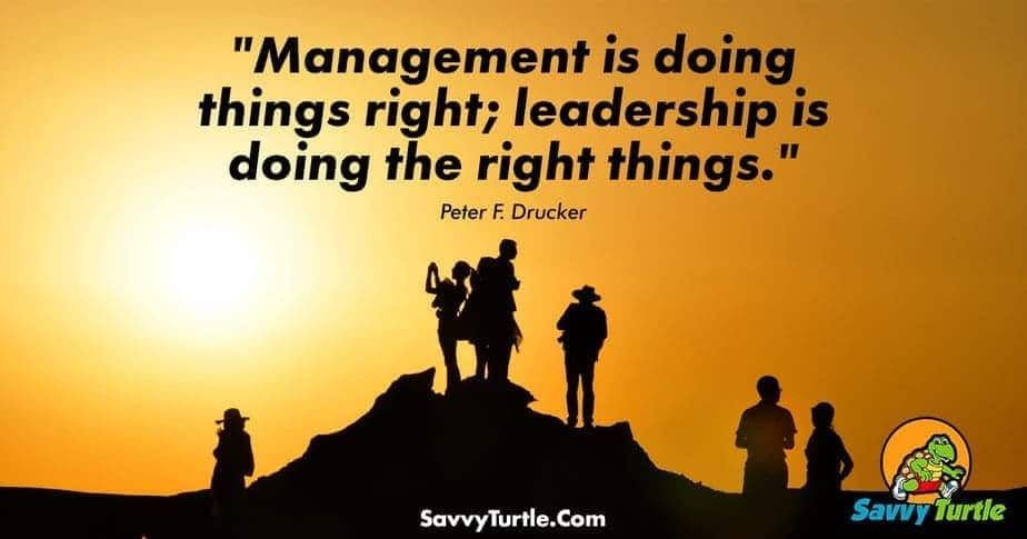 Management is doing things right leadership is doing the right things