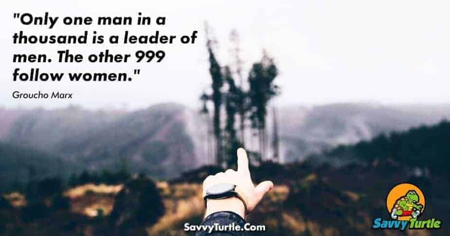 Only one man in a thousand is a leader of men