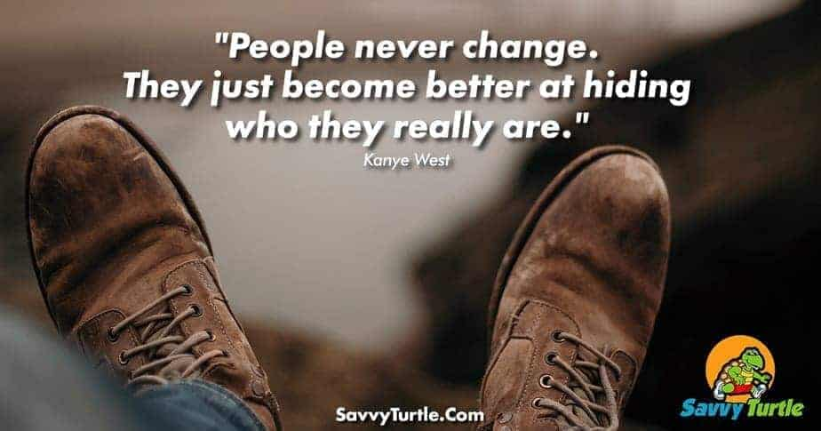 People never change They just become