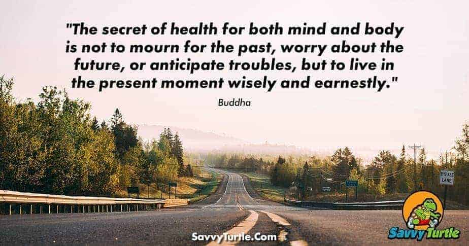 The secret of health for both mind and body is not to mourn for the past