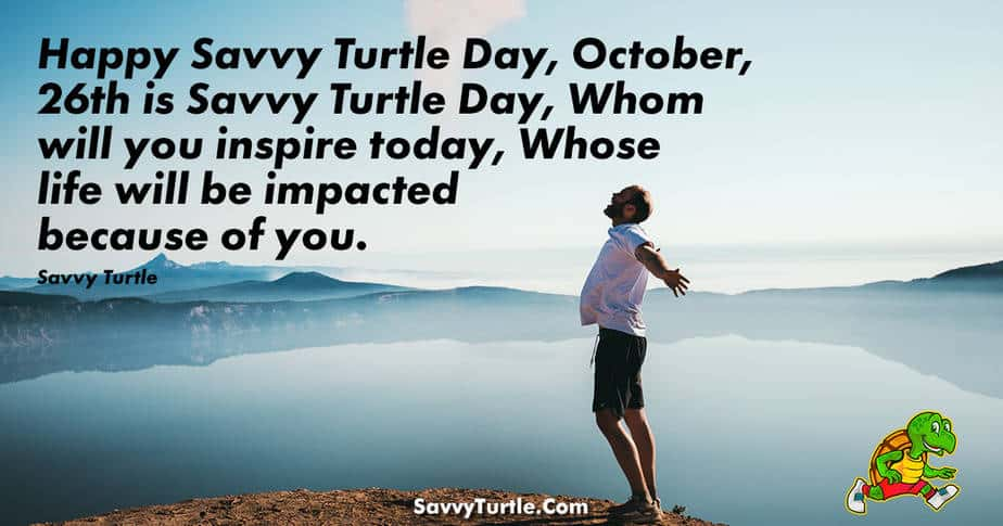 Happy Savvy Turtle Day October 26th is Savvy Turtle Day