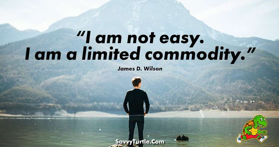 I am not easy I am a limited commodity