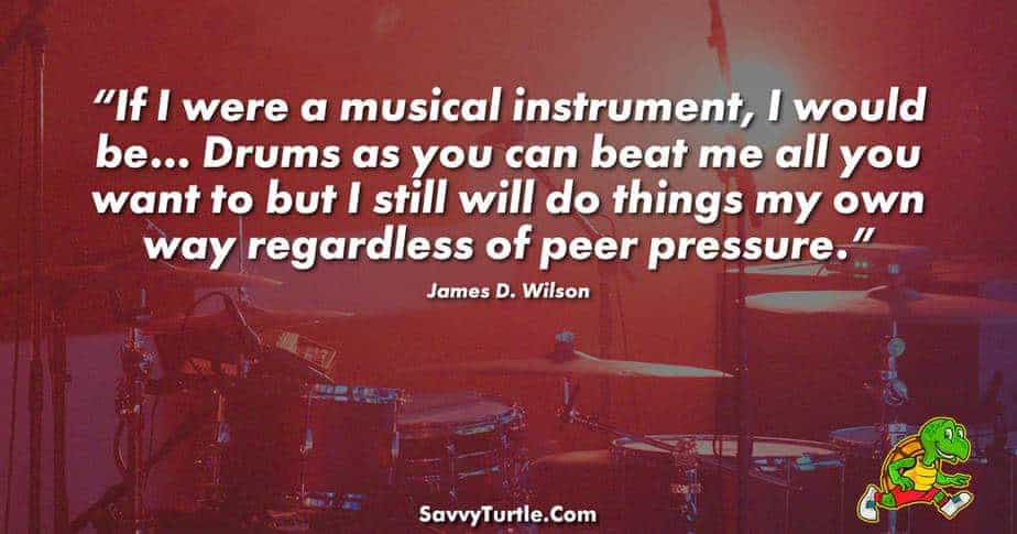If I were a musical instrument I would be Drums