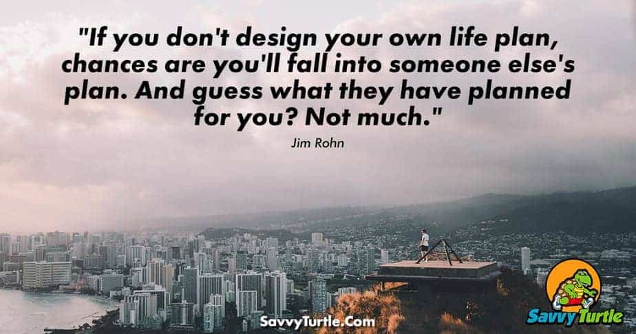 If you dont design your own life plan chances are