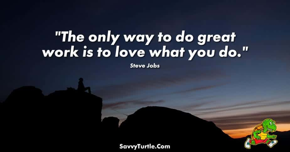 The only way to do great work is