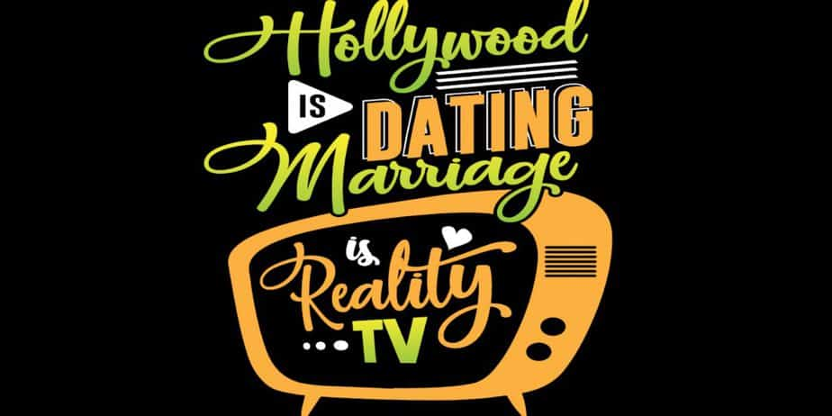 Hollywood Is Dating Marriage Is Reality TV