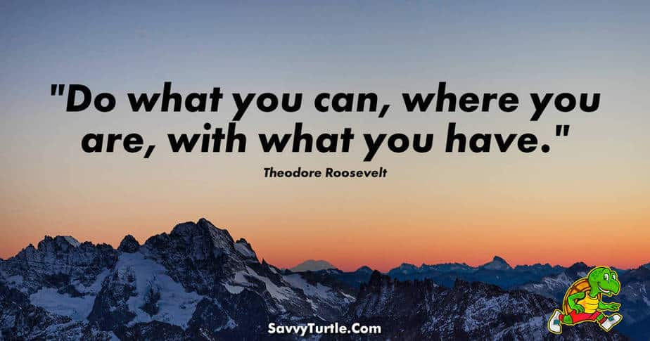 Do what you can where you are with what you have