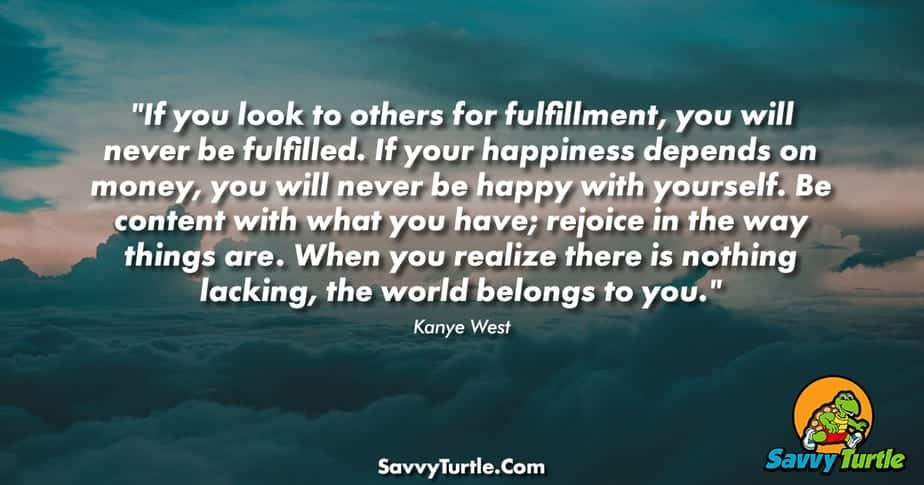 If you look to others for fulfillment you will never be fulfilled
