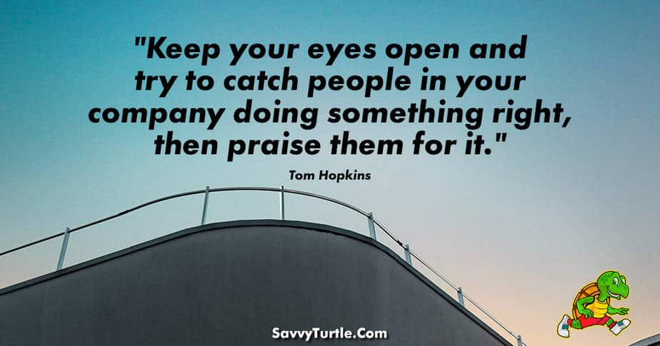 Keep your eyes open and try to catch people in your company