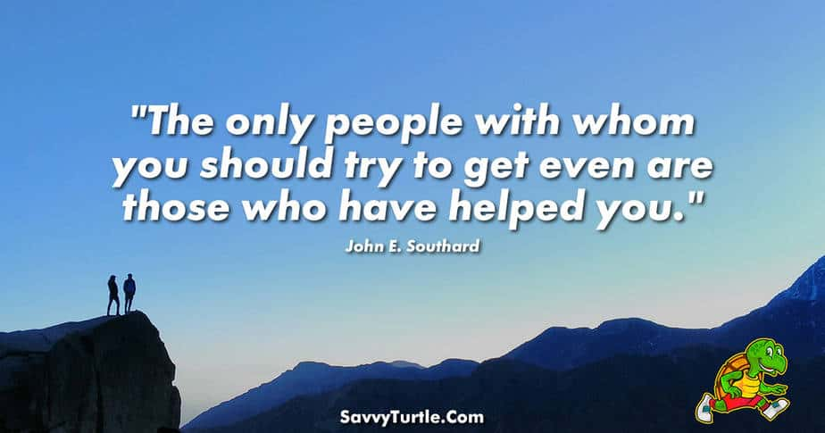 The only people with whom you should try to get even