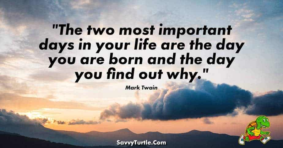 The two most important days in your life are