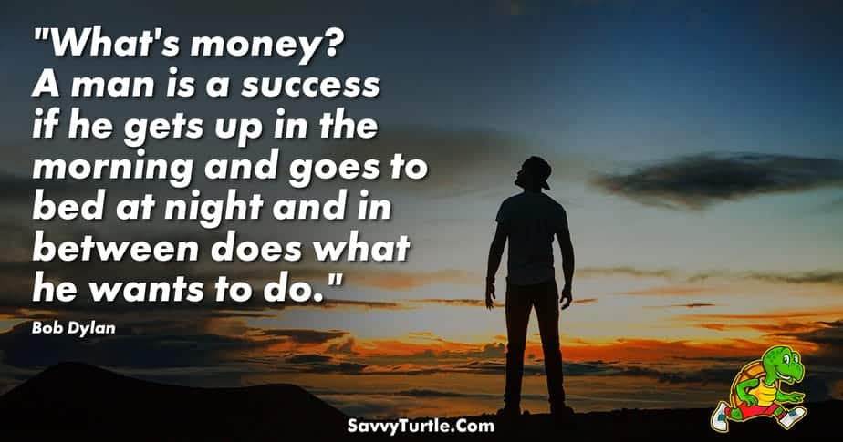 Whats money a man is a success if