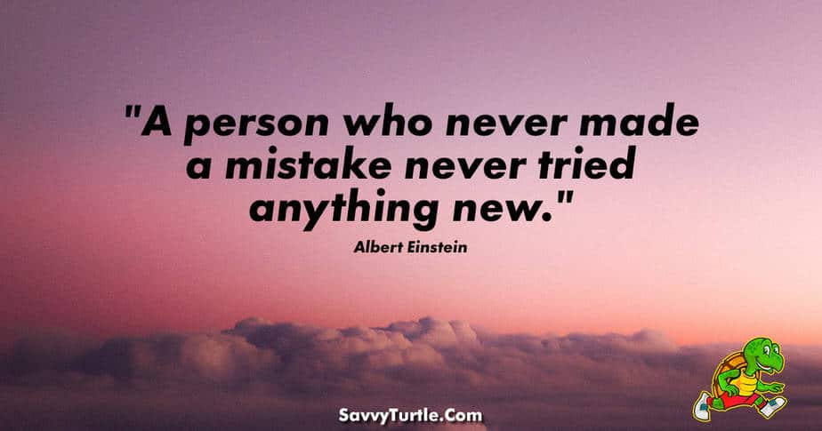 A person who never made a mistake never tried