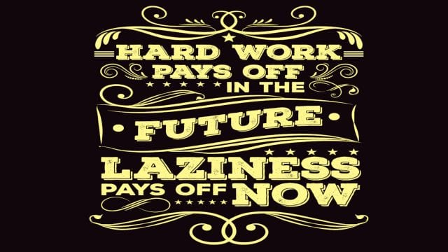 Hard Work Pays Off In The Future Laziness Pays Off Now