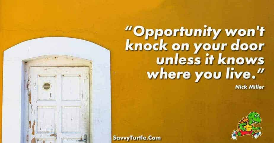 Opportunity wont knock on your door unless it knows