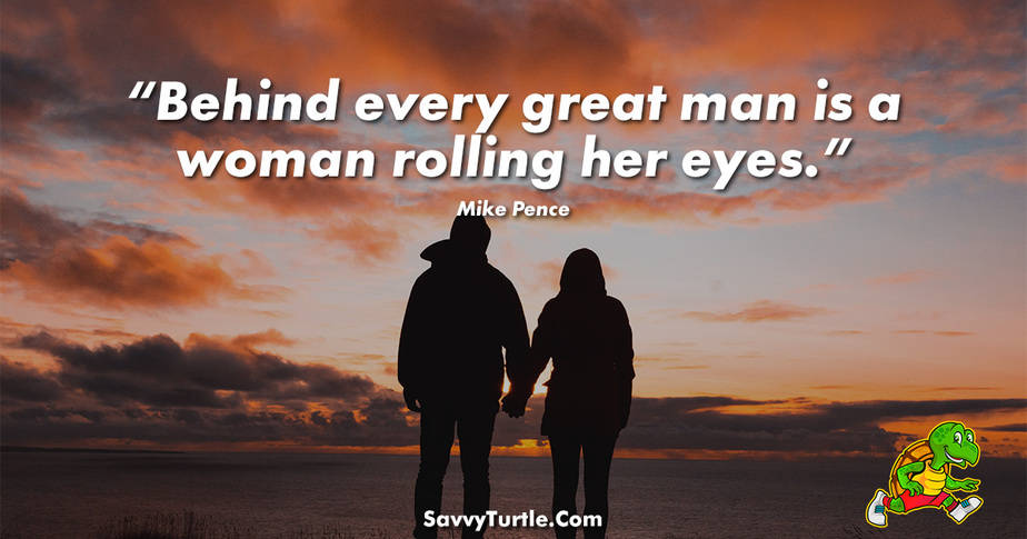 Behind every great man is a woman