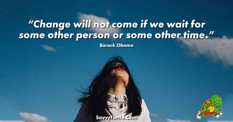 Change will not come if we wait for some