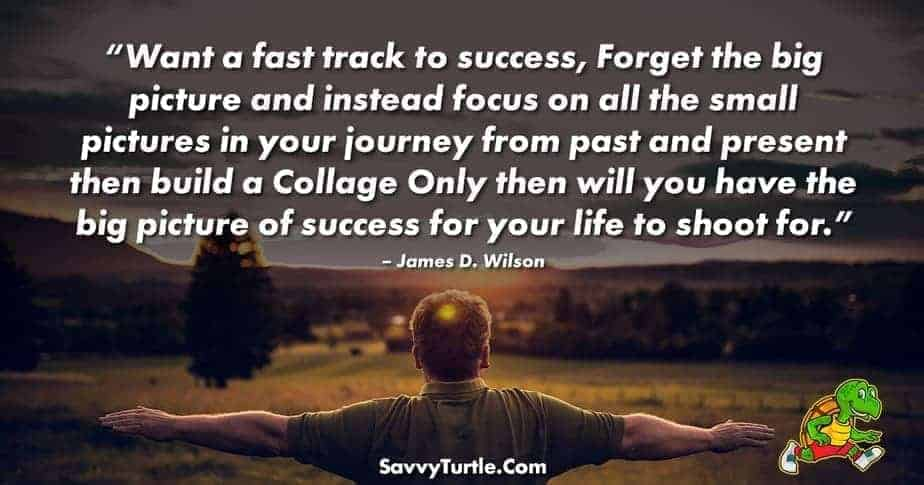 Want a fast track to success Forget the big picture
