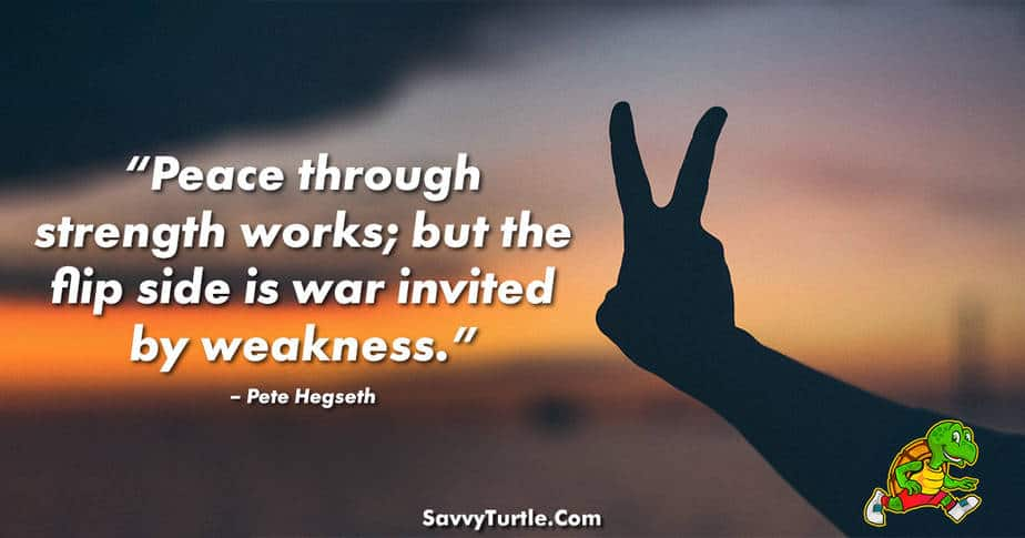 Peace through strength works but the flip side