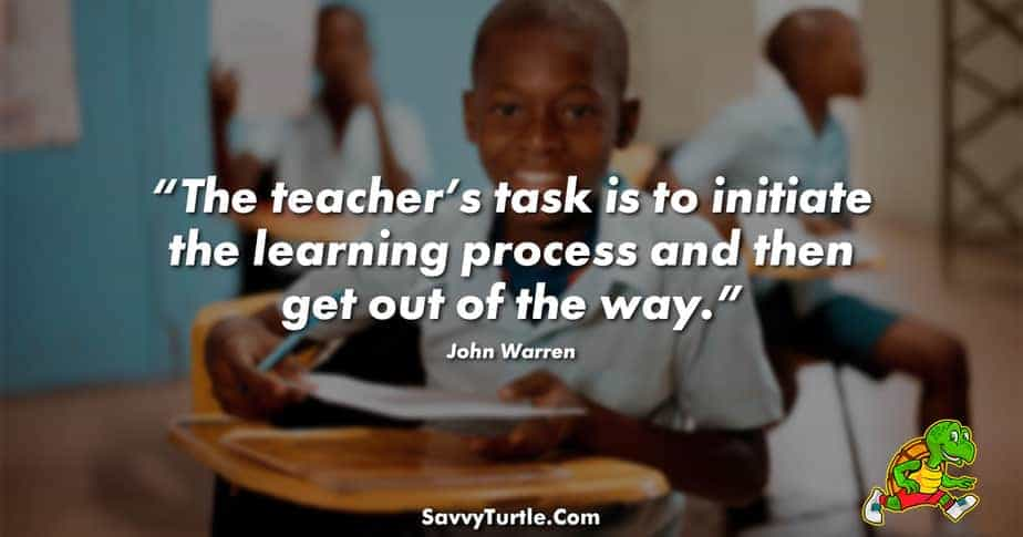 The teachers task is to initiate the learning process