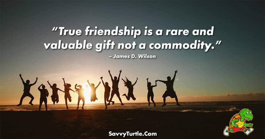 True friendship is a rare and valuable gift