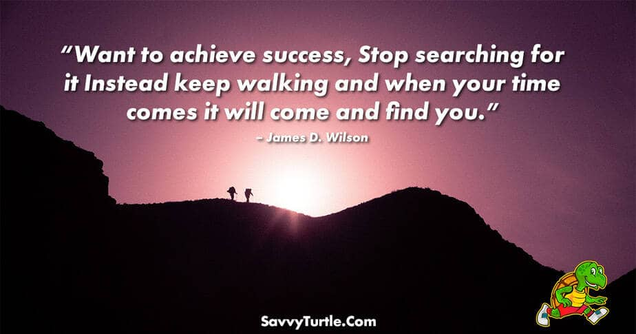 Want to achieve success Stop searching for it