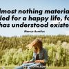 Almost nothing material is needed for a happy life