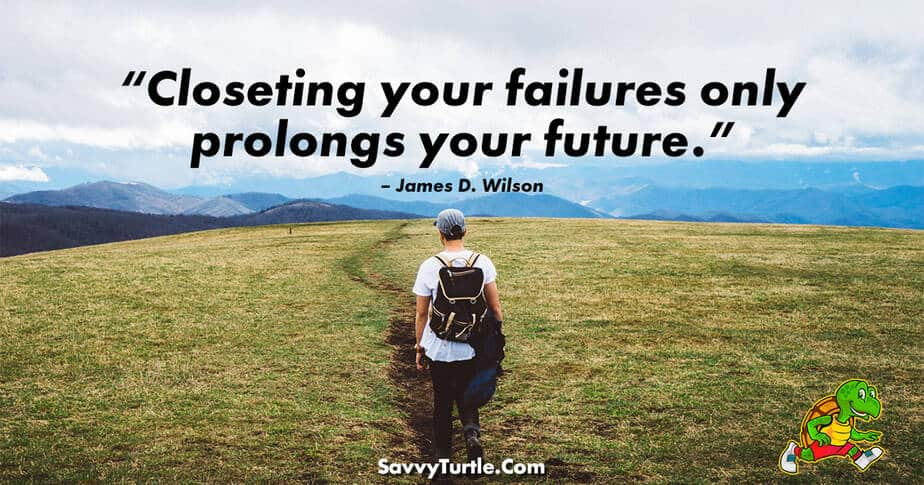 Closeting your failures only prolongs your future