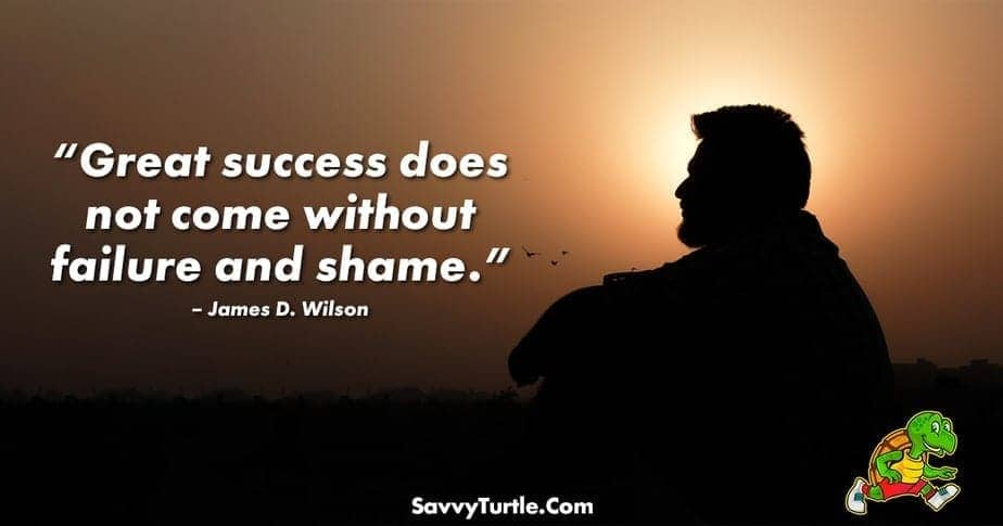 Great success does not come without failure and shame