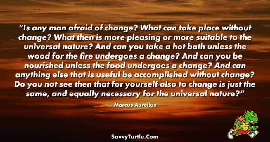 Is any man afraid of change What can take place without change