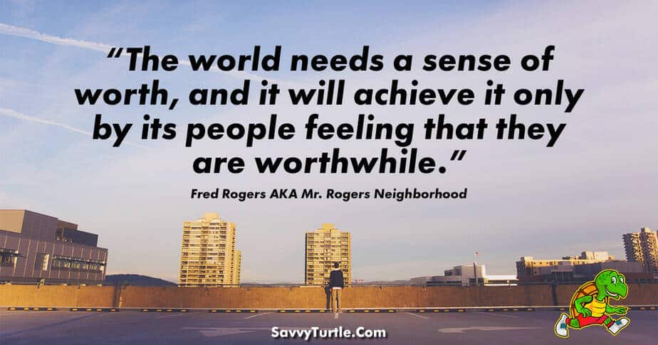 The world needs a sense of worth and it will achieve