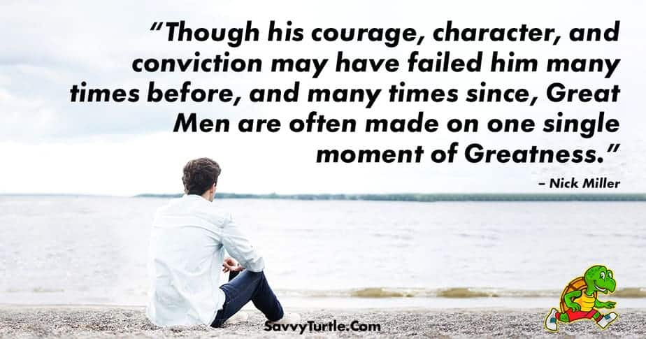 Though his courage character and conviction